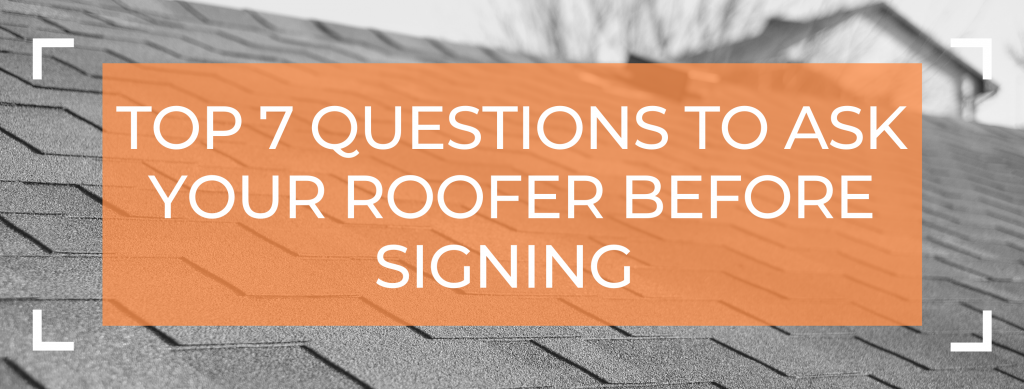 Top 7 Questions to Ask Your Roofer Before Signing